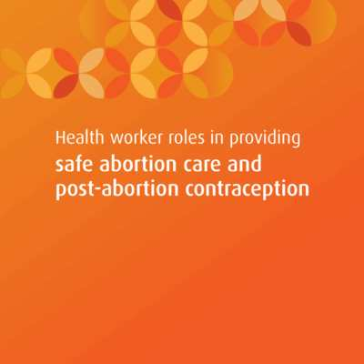 WHO, Health worker roles in providing safe abortion care and post-abortion contraception